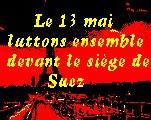 Le 13 MAI 2005.....STOP SUEZ.....MANIFESTONS ensemble.... BYE BYE .... SUEZ