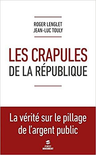 """Sortie le 30 novembre du livre """"Les crapules de la République"""" de R Lenglet et JL Touly chez First"""