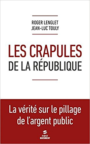 LES CRAPULES DE LA RÉPUBLIQUE le 9ème livre (210 pages) de R Lenglet et JL Touly chez First