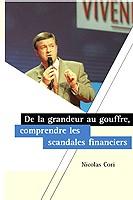 De la grandeur au goufre, comprendre les scandales financiers. Un livre de Nicolas CORI