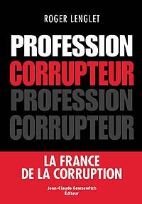 Profession Corrupteur : le dernier livre de Roger Lenglet